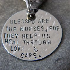 """Blessed are the Nurses, for they help us heal through love and care."""