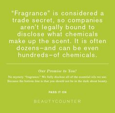 What is Fragrance?Toxic. What are you putting on your skin EVERYDAY? Make sure it's safe. http://jenniferd.beautycounter.com