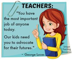George Lucas - You have the most important job of anyone today. Our kids need you to advocate for their futures.