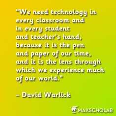 """""""We need technology in every classroom and in every student and teacher's hand, because it is the pen and paper of our time, and it is the lens through which we experience much of our world."""" – David Warlick  #Education #Quotes #Technology  #eLearning"""