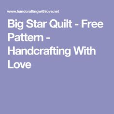 Big Star Quilt - Free Pattern - Handcrafting With Love