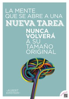 La mente que se abre au na nueva tarea nunca volverá a su tamaño original... Einstein