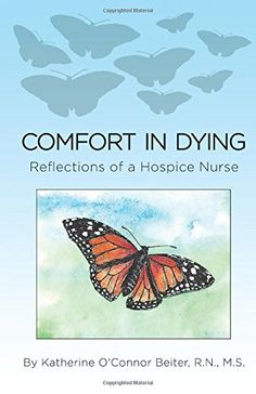 Comfort in Dying: Reflections of a Hospice Nurse by R.N., M.S., Katherine O'Connor Beiter