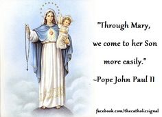 Through Mary, we come to her Son more easily - Pope John Paul II Mary I, Mother Mary, Catholic Beliefs, Inspirational Catholic Quotes, Juan Pablo Ii, Queen Of Heaven, Holy Rosary, Pope John Paul Ii, How He Loves Us