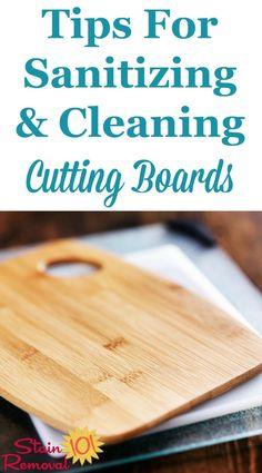 Tips for sanitizing and cleaning a cutting board, including both plastic and wooden boards {on Stain Removal 101}