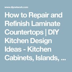 How to Repair and Refinish Laminate Countertops | DIY Kitchen Design Ideas - Kitchen Cabinets, Islands, Backsplashes | DIY