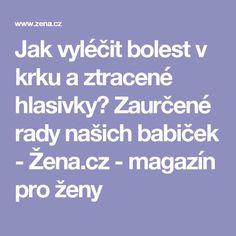 Jak vyléčit bolest v krku a ztracené hlasivky? Zaurčené rady našich babiček - Žena.cz - magazín pro ženy