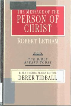 The Message of the Person of Christ by Robert Letham (2013)