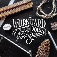 """Work hard until your idols become your rivals"" by Mark van Leeuwen #typography #lettering #graphicdesign"