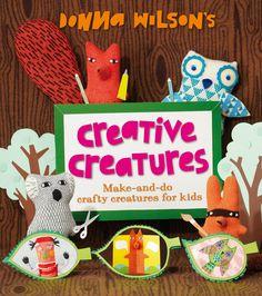 Creative Creatures, le nouveau livre d'activités manuelles de Donna Wilson.
