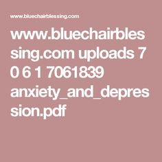 www.bluechairblessing.com uploads 7 0 6 1 7061839 anxiety_and_depression.pdf