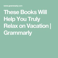These Books Will Help You Truly Relax on Vacation | Grammarly