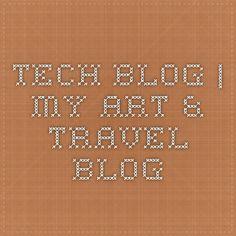 Tech Blog | My Art & Travel Blog