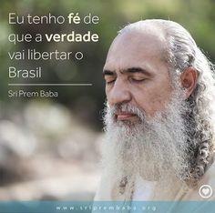 Brasil-2016-Frase-Eu tenho fé que a verdade vai...-Sri Prem Baba Sri Prem Baba, Daenerys Targaryen, Fictional Characters, Have Faith, Wisdom, Spirituality, Truths, Brazil, Tips