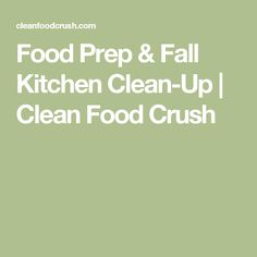 Food Prep & Fall Kitchen Clean-Up | Clean Food Crush