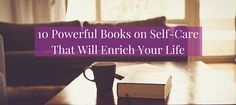 Upgrade your physical, emotional and spiritual wellbeing with these 10 powerful books on self-care to add to your bookshelf.