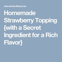 Homemade Strawberry Topping {with a Secret Ingredient for a Rich Flavor}