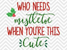 Who Needs Mistletoe When You're This Cute Baby Onesie Christmas SVG file - Cut File - Cricut projects - cricut ideas - cricut explore - silhouette cameo projects - Silhouette projects by KristinAmandaDesigns Christmas Decals, Christmas Kiss, Christmas Quotes, Christmas Wallpaper, Christmas Pictures, Christmas Trees, Christmas Decorations, Christmas Ornaments, Baby Christmas Onesie