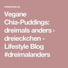Vegane Chia-Puddings: dreimals anders › dreieckchen - Lifestyle Blog #dreimalanders