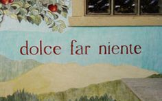 """""""La Dolce Far Niente,"""" or """"the sweetness of doing nothing,"""""""