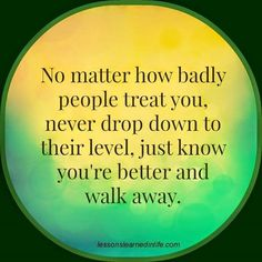 No matter how badly people treat you, never drop down to their level, just know you're better and walk away \ https://suejerrysmart.leadpages.net/cashback-review/