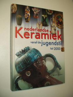 Nederlandse Keramiek vanaf de jugendstiel tot 2000. Spijker