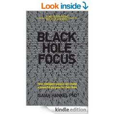 Amazon.com: Black Hole Focus: How Intelligent People Can Create a Powerful Purpose for Their Lives eBook: Isaiah Hankel: Kindle Store