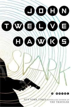 Spark : a novel by John Twelve Hawks.  Click the cover image to check out or request the suspense and thrillers kindle.