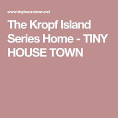 The Kropf Island Series Home - TINY HOUSE TOWN