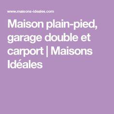Maison plain-pied, garage double et carport | Maisons Idéales