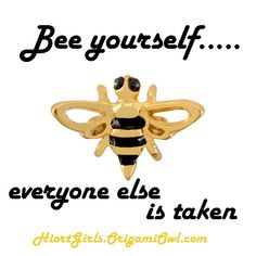 BEE Yourself! Everyone else is taken #quotes #bee #savethebees #honey #charms #jewelry #lockets #origamiowl
