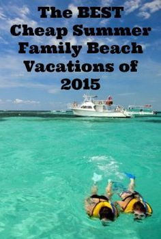Inexpensive Family Vacations That Don't Feel Cheap | Inexpensive ...