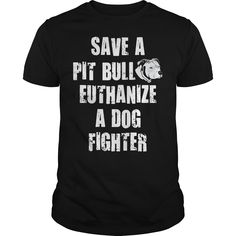 Save a Pit bull euthanize a dog fighter shirt, hoodie and v-neck t-shirt Cool Shirts, Custom Shirts, Custom Made, V Neck T Shirt, Pit Bull, Shirt Designs, Just For You, Dog, Hoodies