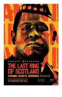 THE LAST KING OF SCOTLAND.  Director: Kevin Macdonald  Year: 2006.   Cast: James McAvoy, Forest Whitaker and Gillian Anderso