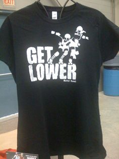 Get Lower- trying! Haha, I soo need this shirt. I get this yelled at me all the time :)