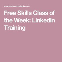 Free Skills Class of the Week: LinkedIn Training