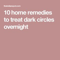 10 home remedies to treat dark circles overnight