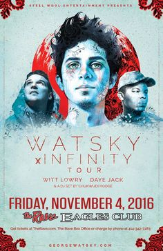 X INFINITY TOUR WATSKY  with Witt Lowry, Daye Jack, Chukwudi Hodge (DJ set)  Friday, November 4, 2016 at 8pm  (doors scheduled to open at 7pm)  The Rave/Eagles Club - Milwaukee WI  All Ages to enter / 21+ to drink