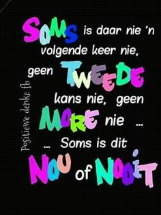 Nou of nooit! Rain Quotes, Afrikaanse Quotes, True Words, Favorite Quotes, Qoutes, Give It To Me, Wisdom, Motivation, Sayings
