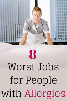 Since the best allergy treatment is avoiding triggers altogether, here are eight jobs you may want to turn down.