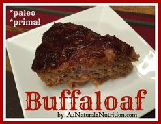 Buffaloaf!  A delicious, hearty dinner made from grass-fed bison.  BBQ flavored!  (gluten free, paleo, primal)  By Jenny at www.AuNaturaleNutrition.com