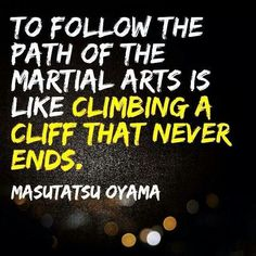 martial arts mentality. inspirational training quotes and words of inspiration. To follow the path of martial arts is like climbing a cliff that never ends.