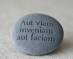 Aut viam inveniam aut faciam - engraved phrase stone - Ready to ship