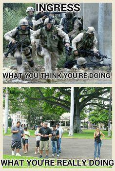 Ingress soldier meme #whatyouthinkyouredoing #whatyourereallydoing #SOTRUE