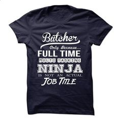 Full time multi tasking NINIJA **BUTCHER** - #long sleeve shirt #cool shirt…