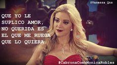 ``QUE YO LE SUPLICO AMOR, NO QUERIDA ES EL QUE ME RUEGA QUE LO QUIERA´´ #CabronaComoMonicaRobles @FernandaCGA