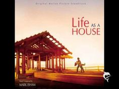 Love this.... Life As A House - Mark Isham - Building A Family