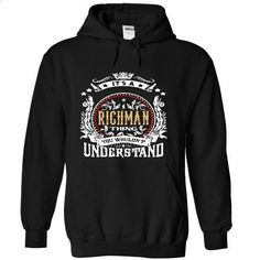 RICHMAN .Its a RICHMAN Thing You Wouldnt Understand - T - #white tee #hoodie novios. PURCHASE NOW => https://www.sunfrog.com/Names/RICHMAN-Its-a-RICHMAN-Thing-You-Wouldnt-Understand--T-Shirt-Hoodie-Hoodies-YearName-Birthday-9680-Black-55113319-Hoodie.html?68278