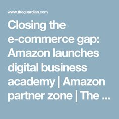 Closing the e-commerce gap: Amazon launches digital business academy | Amazon partner zone | The Guardian