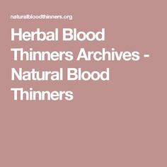 Herbal Blood Thinners Archives - Natural Blood Thinners